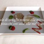 Le specialità dello Chef: il rotolo di coniglio ripieno con salsa alla melagrana