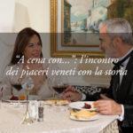 """""""A cena con…"""": l'appuntamento settimanale che celebra l'incontro dei sapori veneti con la storia"""