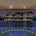 Vivere gli ampi spazi dell'Hotel Tritone d'inverno: il benessere senza preoccupazioni