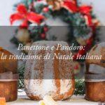 Panettone e Pandoro: la storia dei dolci della tradizione natalizia italiana