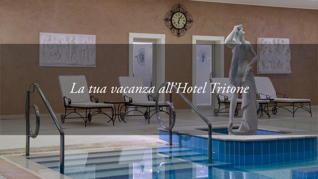 Le esperienze dell'Hotel Tritone: vivere oggi la tua vacanza!