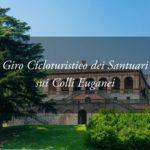 Giro Cicloturistico dei Santuari: le gemme della spiritualità dei colli Euganei